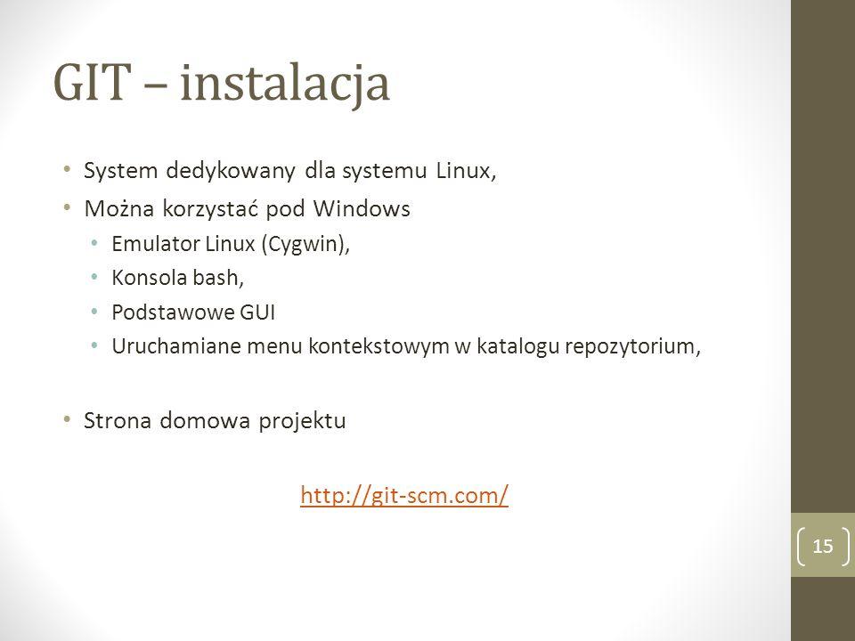 GIT – instalacja 15 System dedykowany dla systemu Linux, Można korzystać pod Windows Emulator Linux (Cygwin), Konsola bash, Podstawowe GUI Uruchamiane