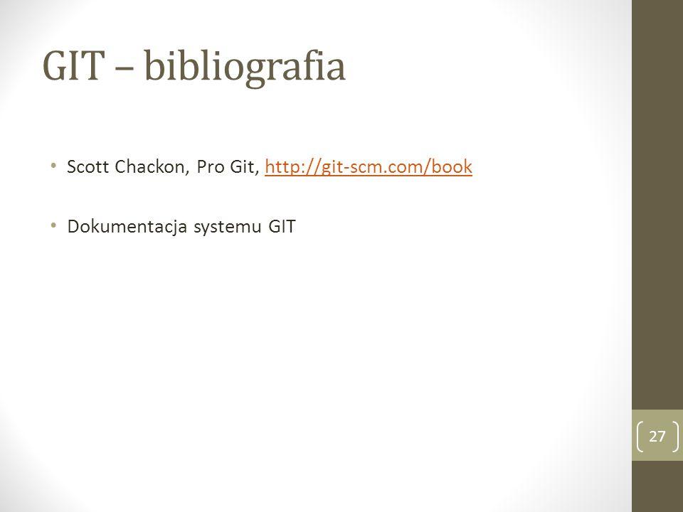 GIT – bibliografia 27 Scott Chackon, Pro Git, http://git-scm.com/bookhttp://git-scm.com/book Dokumentacja systemu GIT