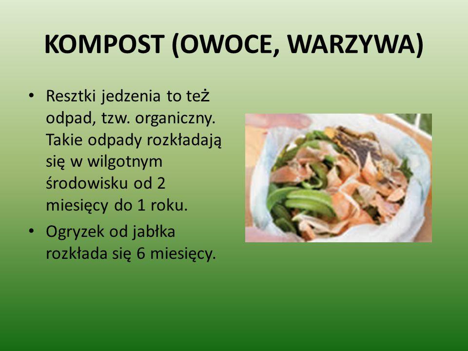 KOMPOST (OWOCE, WARZYWA) Resztki jedzenia to te ż odpad, tzw. organiczny. Takie odpady rozkładają się w wilgotnym środowisku od 2 miesięcy do 1 roku.