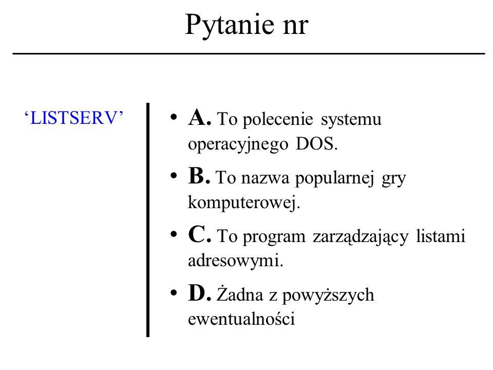 Pytanie nr Czym jest 'UNIX'. A. Systemem operacyjnym.