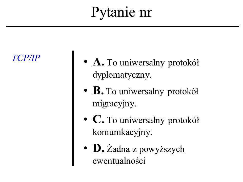 Pytanie nr Protokół komunika- cyjny A. Reguluje zasady kontaktu między komputerami w sieci.
