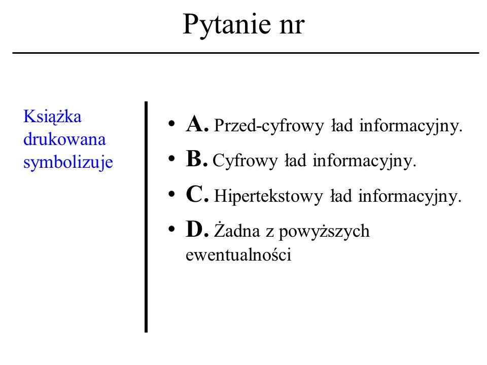 Pytanie nr Sieć komputerowa A. To maszyna cyfrowa wraz z systemem operacyjnym.