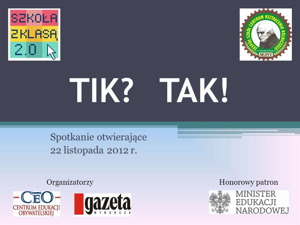 TIK TAK! Spotkanie otwierające 22 listopada 2012 r. OrganizatorzyHonorowy patron