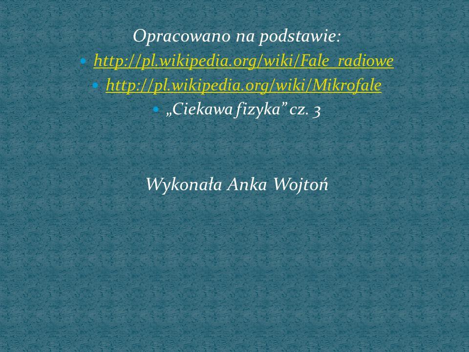 """Opracowano na podstawie: http://pl.wikipedia.org/wiki/Fale_radiowe http://pl.wikipedia.org/wiki/Mikrofale """"Ciekawa fizyka"""" cz. 3 Wykonała Anka Wojtoń"""