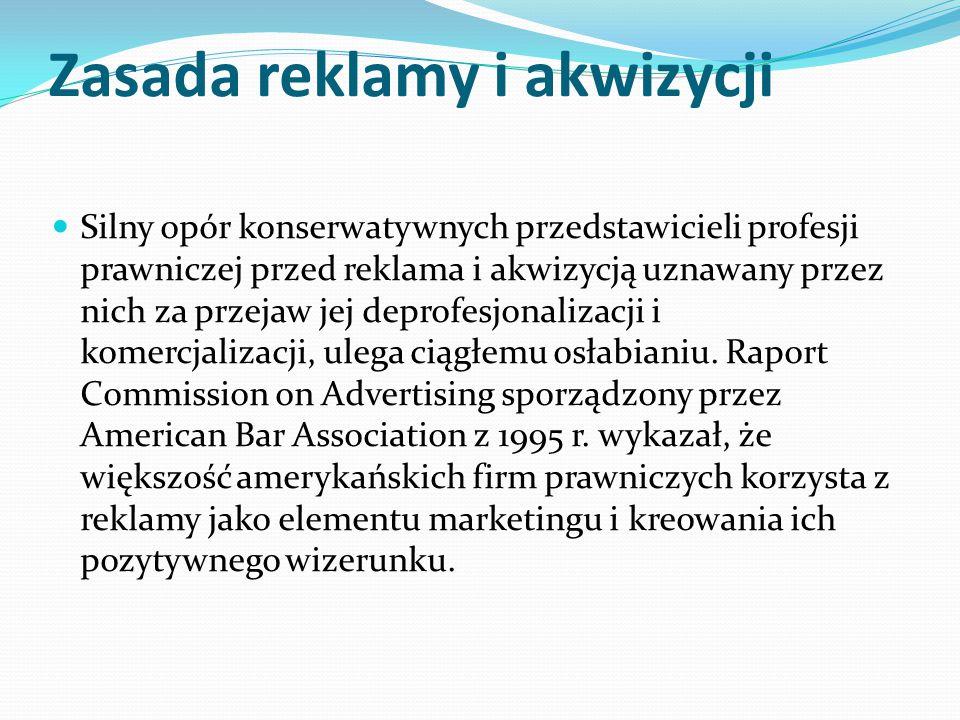 Zasada reklamy i akwizycji Silny opór konserwatywnych przedstawicieli profesji prawniczej przed reklama i akwizycją uznawany przez nich za przejaw jej