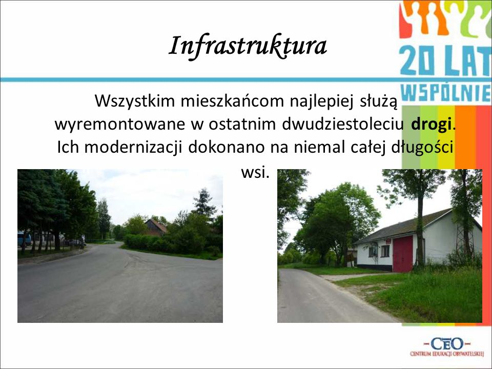 Infrastruktura Wszystkim mieszkańcom najlepiej służą wyremontowane w ostatnim dwudziestoleciu drogi. Ich modernizacji dokonano na niemal całej długośc