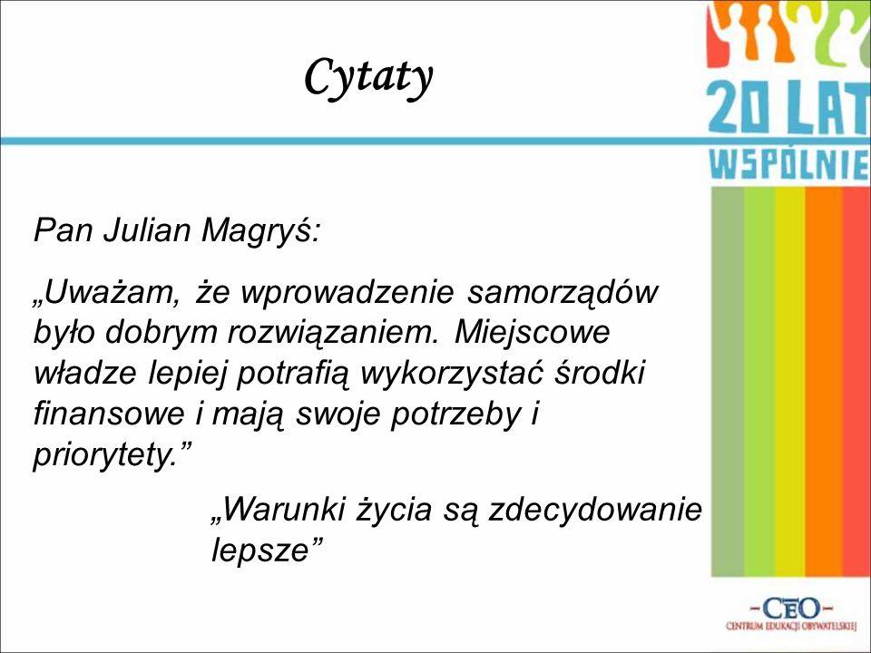 """Cytaty Pan Julian Magryś: """"Uważam, że wprowadzenie samorządów było dobrym rozwiązaniem. Miejscowe władze lepiej potrafią wykorzystać środki finansowe"""
