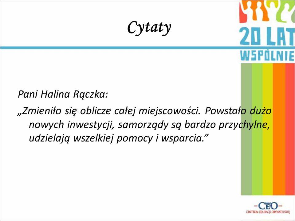 """Cytaty Pani Halina Rączka: """"Zmieniło się oblicze całej miejscowości. Powstało dużo nowych inwestycji, samorządy są bardzo przychylne, udzielają wszelk"""