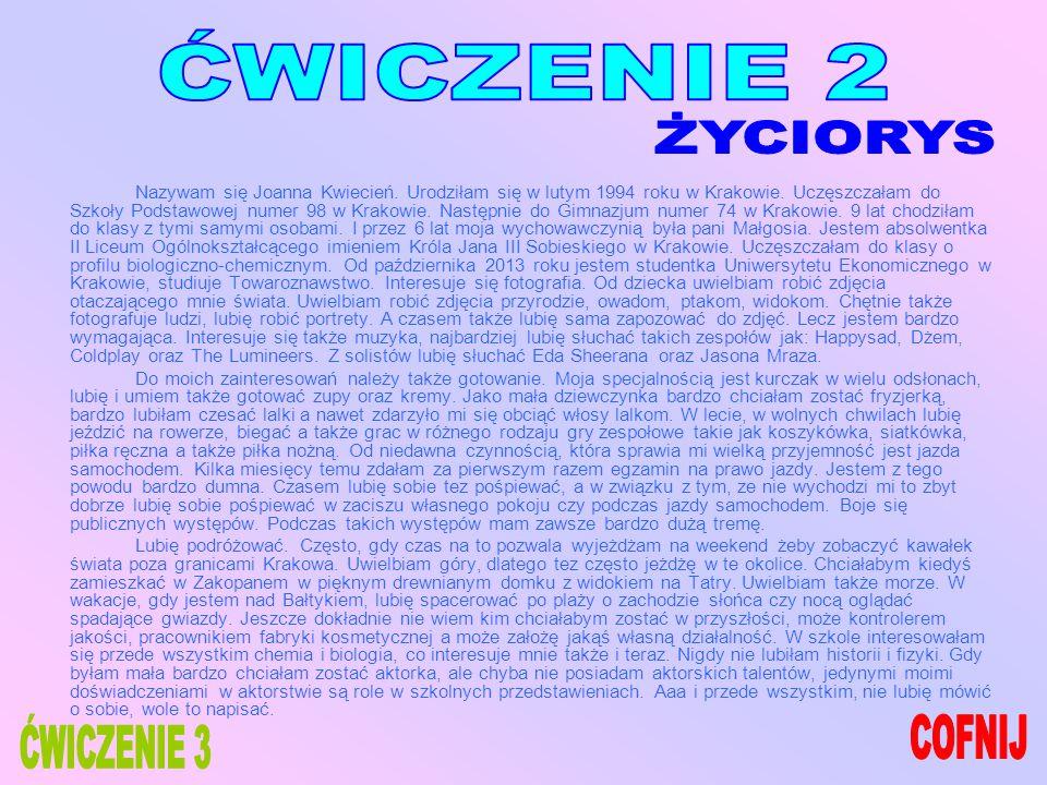 Nazywam się Joanna Kwiecień. Urodziłam się w lutym 1994 roku w Krakowie.