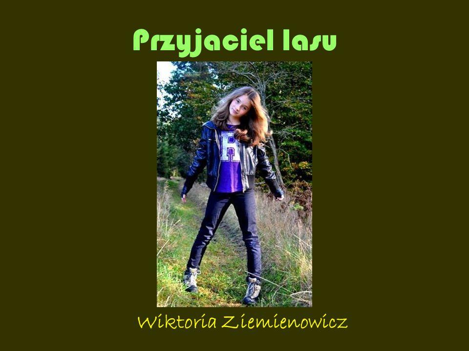 Przyjaciel lasu Wiktoria Ziemienowicz