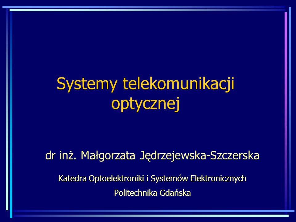 Systemy telekomunikacji optycznej dr inż. Małgorzata Jędrzejewska-Szczerska Katedra Optoelektroniki i Systemów Elektronicznych Politechnika Gdańska
