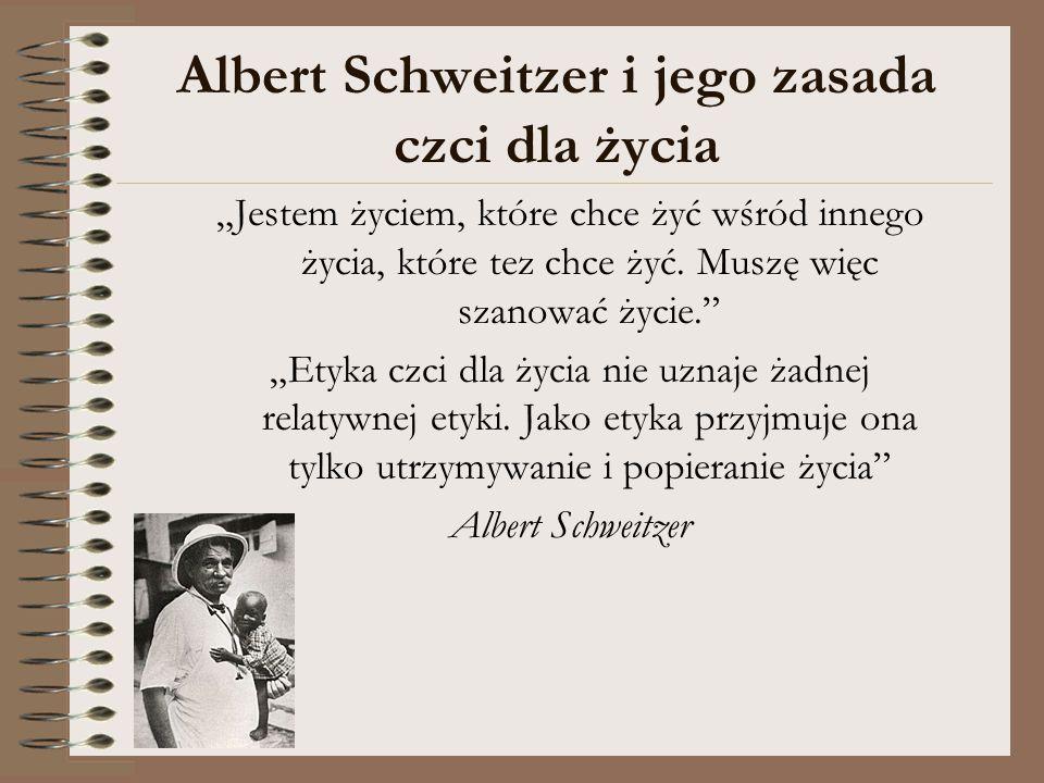 """Albert Schweitzer i jego zasada czci dla życia """"Jestem życiem, które chce żyć wśród innego życia, które tez chce żyć. Muszę więc szanować życie."""" """"Ety"""