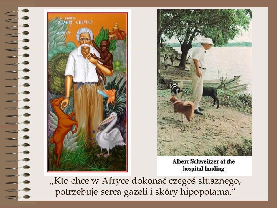 """""""Kto chce w Afryce dokonać czegoś słusznego, potrzebuje serca gazeli i skóry hipopotama."""""""