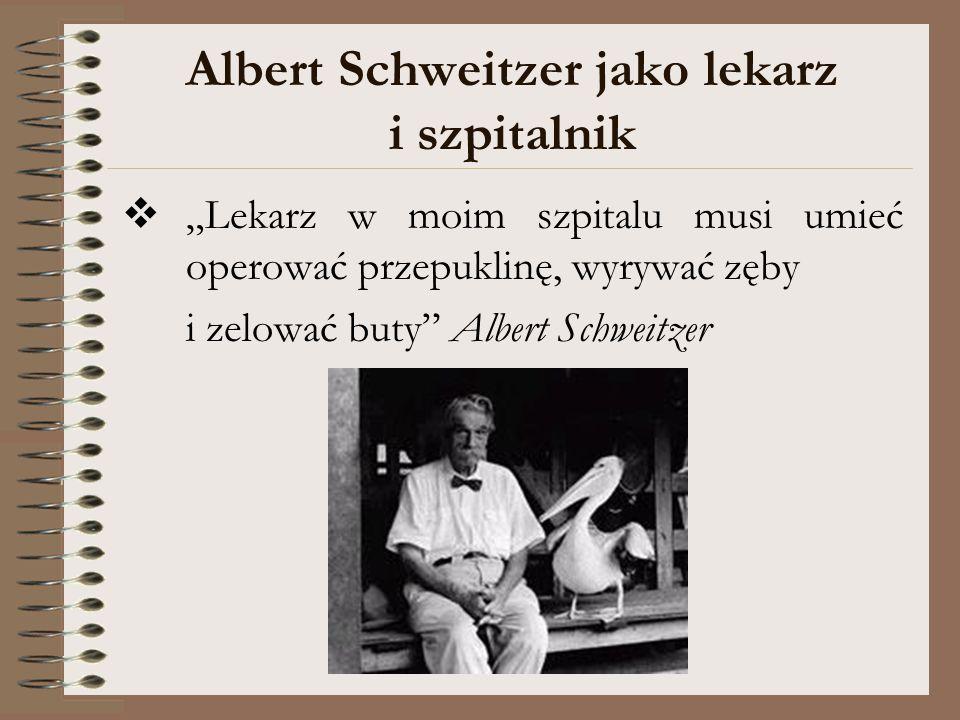 """Albert Schweitzer jako lekarz i szpitalnik  """"Lekarz w moim szpitalu musi umieć operować przepuklinę, wyrywać zęby i zelować buty"""" Albert Schweitzer"""
