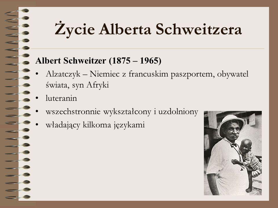 Życie Alberta Schweitzera Albert Schweitzer (1875 – 1965) Alzatczyk – Niemiec z francuskim paszportem, obywatel świata, syn Afryki luteranin wszechstr