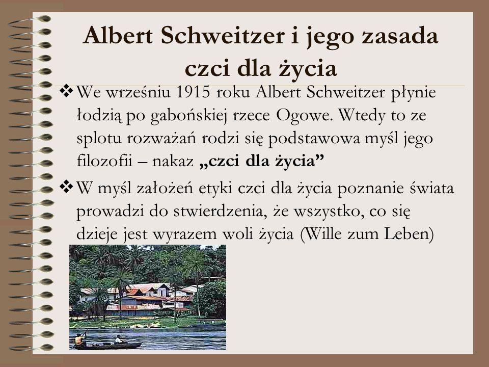 Albert Schweitzer i jego zasada czci dla życia  We wrześniu 1915 roku Albert Schweitzer płynie łodzią po gabońskiej rzece Ogowe. Wtedy to ze splotu r
