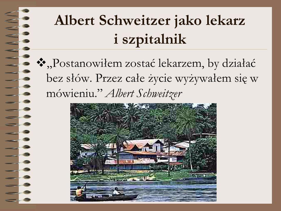 """Albert Schweitzer jako lekarz i szpitalnik  """"Postanowiłem zostać lekarzem, by działać bez słów. Przez całe życie wyżywałem się w mówieniu."""" Albert Sc"""