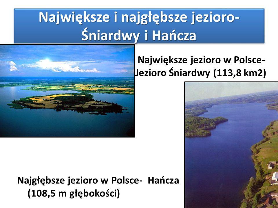Największe i najgłębsze jezioro- Śniardwy i Hańcza Najgłębsze jezioro w Polsce- Hańcza (108,5 m głębokości) Największe jezioro w Polsce- Jezioro Śniar