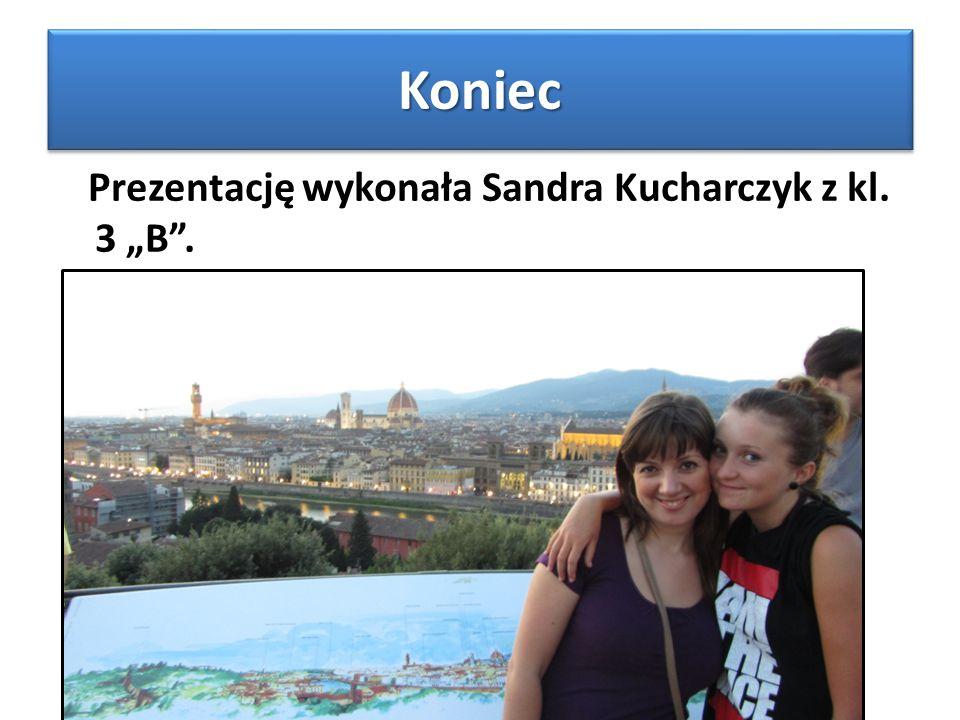 """KoniecKoniec Prezentację wykonała Sandra Kucharczyk z kl. 3 """"B ."""
