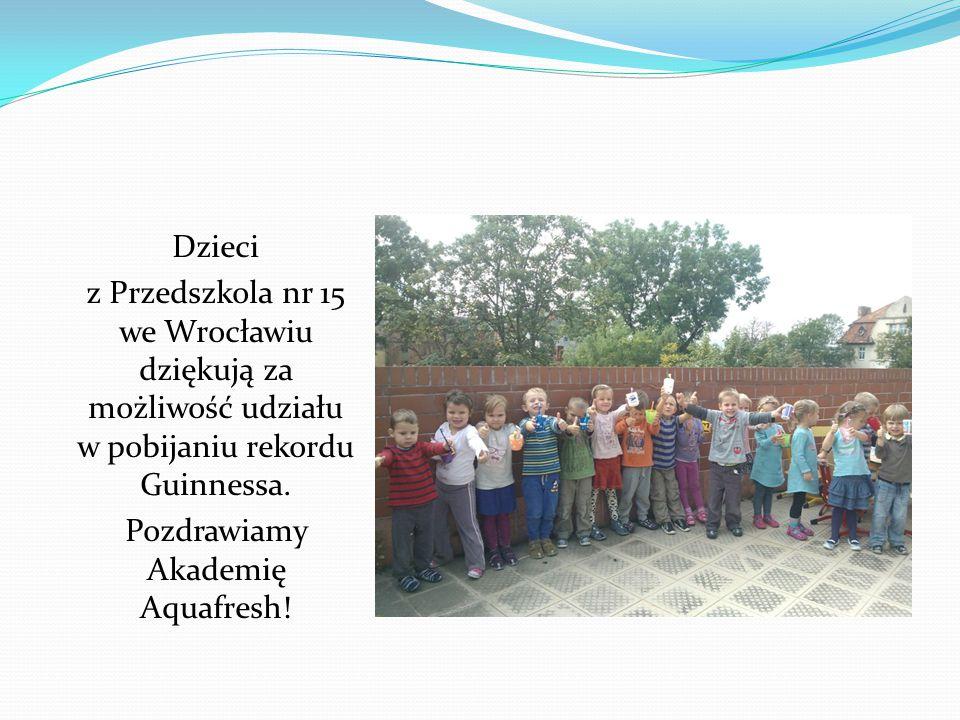 Dzieci z Przedszkola nr 15 we Wrocławiu dziękują za możliwość udziału w pobijaniu rekordu Guinnessa. Pozdrawiamy Akademię Aquafresh!