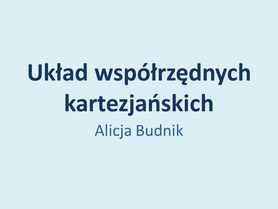 Układ współrzędnych kartezjańskich Alicja Budnik