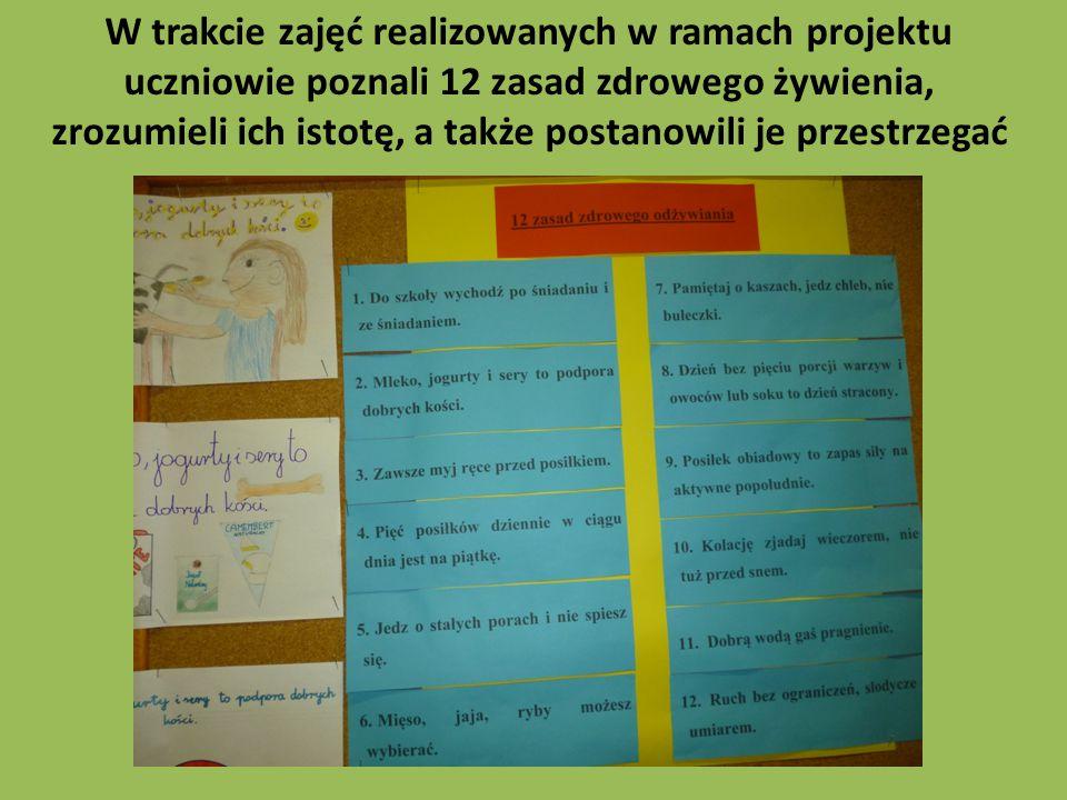 W trakcie zajęć realizowanych w ramach projektu uczniowie poznali 12 zasad zdrowego żywienia, zrozumieli ich istotę, a także postanowili je przestrzegać