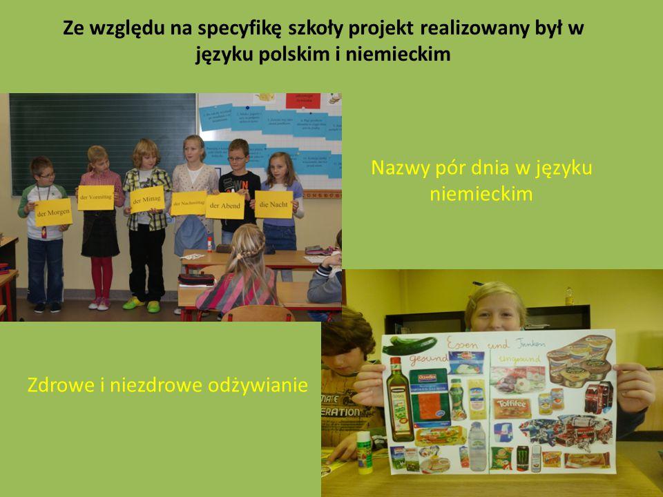 Nazwy pór dnia w języku niemieckim Ze względu na specyfikę szkoły projekt realizowany był w języku polskim i niemieckim Zdrowe i niezdrowe odżywianie