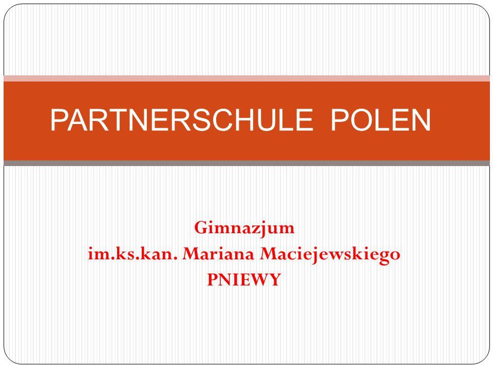 Gimnazjum im.ks.kan. Mariana Maciejewskiego PNIEWY PARTNERSCHULE POLEN