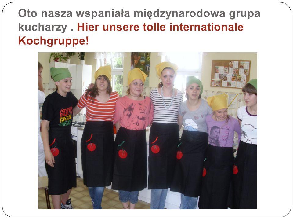 Oto nasza wspaniała międzynarodowa grupa kucharzy. Hier unsere tolle internationale Kochgruppe!
