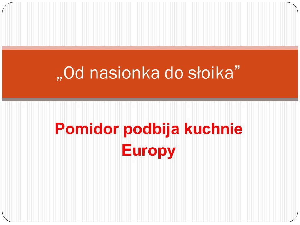"""Pomidor podbija kuchnie Europy """"Od nasionka do słoika"""