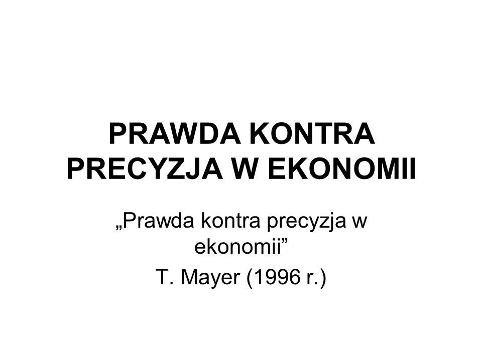 """PRAWDA KONTRA PRECYZJA W EKONOMII """"Prawda kontra precyzja w ekonomii T. Mayer (1996 r.)"""