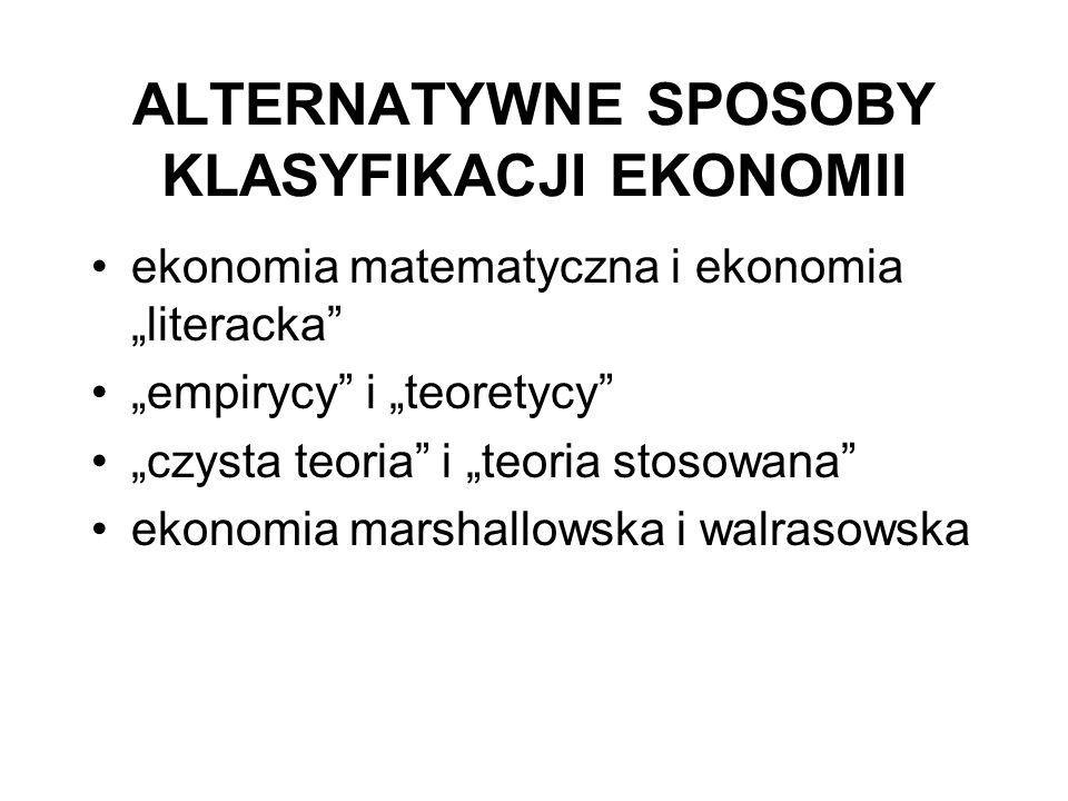 """ALTERNATYWNE SPOSOBY KLASYFIKACJI EKONOMII ekonomia matematyczna i ekonomia """"literacka """"empirycy i """"teoretycy """"czysta teoria i """"teoria stosowana ekonomia marshallowska i walrasowska"""
