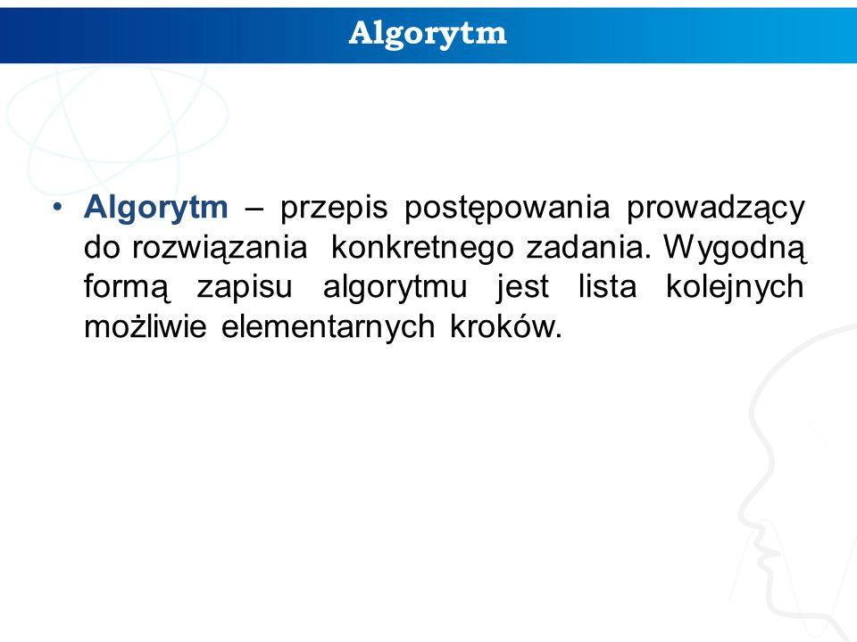 Algorytm Algorytm – przepis postępowania prowadzący do rozwiązania konkretnego zadania. Wygodną formą zapisu algorytmu jest lista kolejnych możliwie e