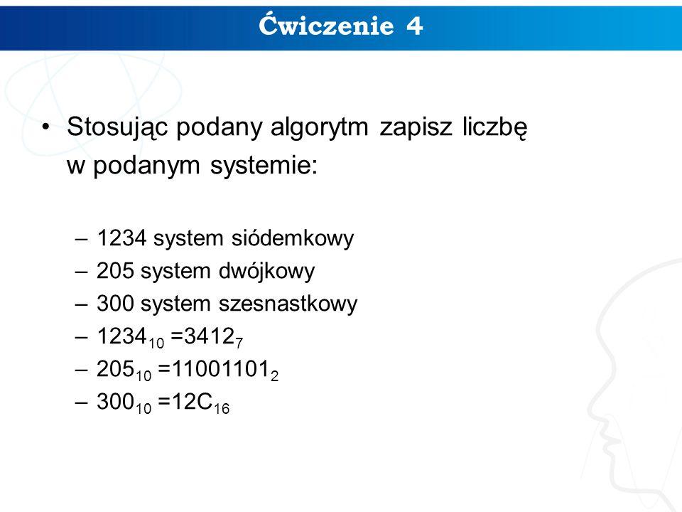 Ćwiczenie 4 Stosując podany algorytm zapisz liczbę w podanym systemie: –1234 system siódemkowy –205 system dwójkowy –300 system szesnastkowy –1234 10