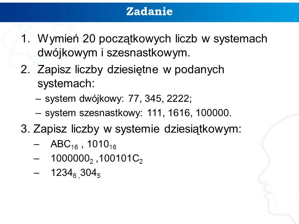 1.Wymień 20 początkowych liczb w systemach dwójkowym i szesnastkowym. 2.Zapisz liczby dziesiętne w podanych systemach: –system dwójkowy: 77, 345, 2222