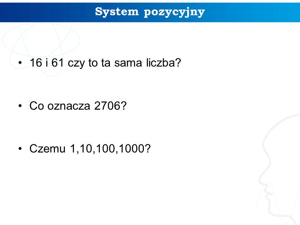 16 i 61 czy to ta sama liczba? Co oznacza 2706? Czemu 1,10,100,1000? 4 System pozycyjny