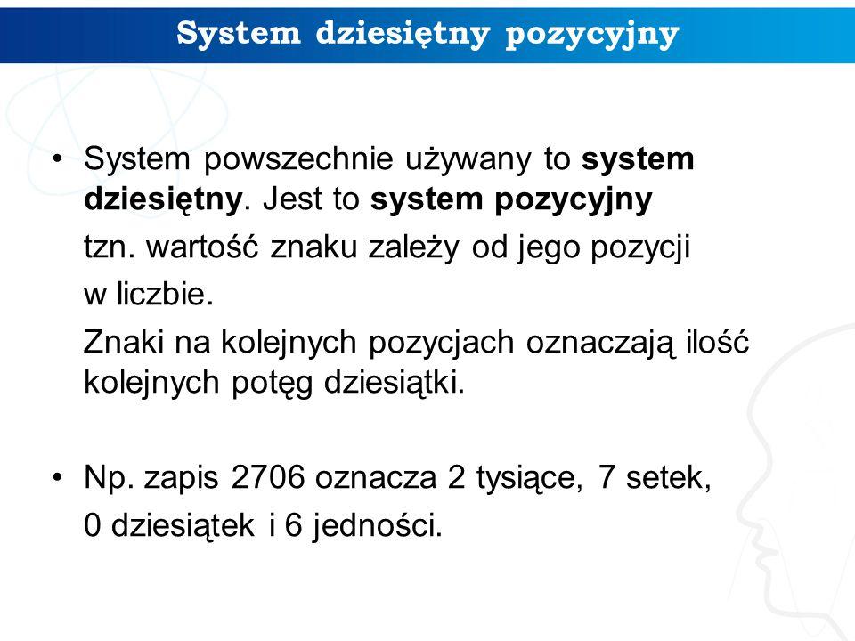 System dziesiętny pozycyjny System powszechnie używany to system dziesiętny. Jest to system pozycyjny tzn. wartość znaku zależy od jego pozycji w licz