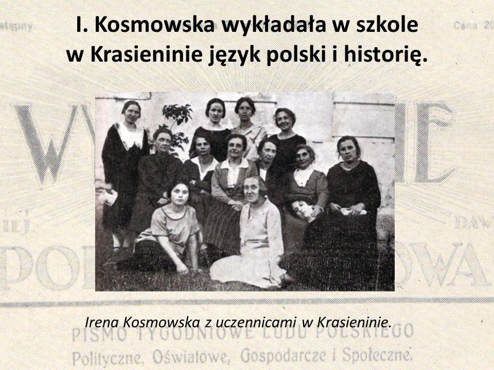 I. Kosmowska wykładała w szkole w Krasieninie język polski i historię. Irena Kosmowska z uczennicami w Krasieninie.