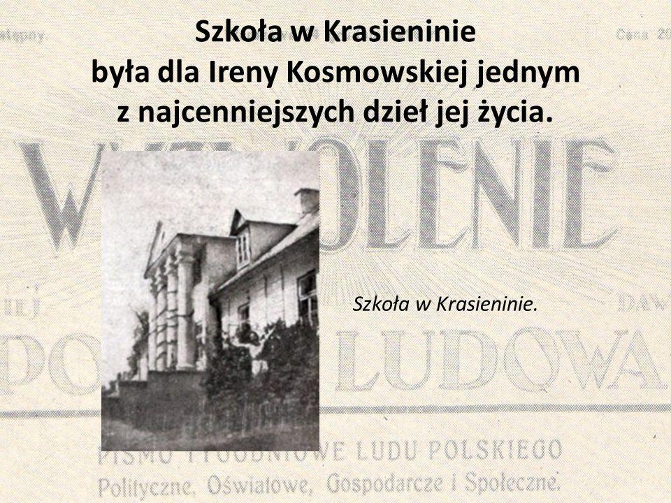 Szkoła w Krasieninie była dla Ireny Kosmowskiej jednym z najcenniejszych dzieł jej życia. Szkoła w Krasieninie.