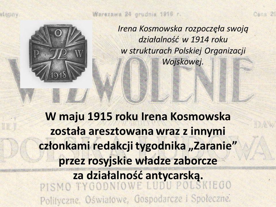 """W maju 1915 roku Irena Kosmowska została aresztowana wraz z innymi członkami redakcji tygodnika """"Zaranie"""" przez rosyjskie władze zaborcze za działalno"""
