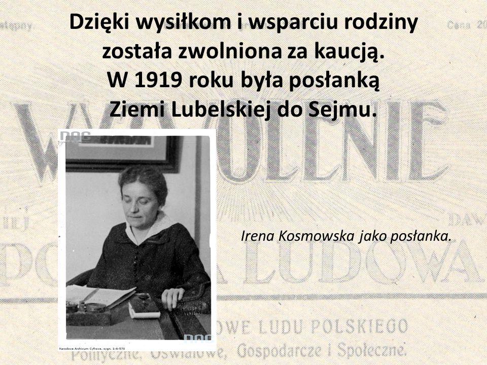 Dzięki wysiłkom i wsparciu rodziny została zwolniona za kaucją. W 1919 roku była posłanką Ziemi Lubelskiej do Sejmu. Irena Kosmowska jako posłanka.