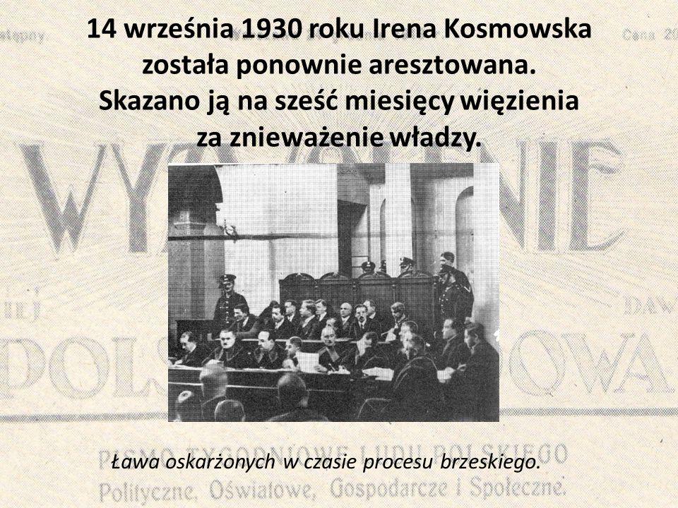 14 września 1930 roku Irena Kosmowska została ponownie aresztowana. Skazano ją na sześć miesięcy więzienia za znieważenie władzy. Ława oskarżonych w c