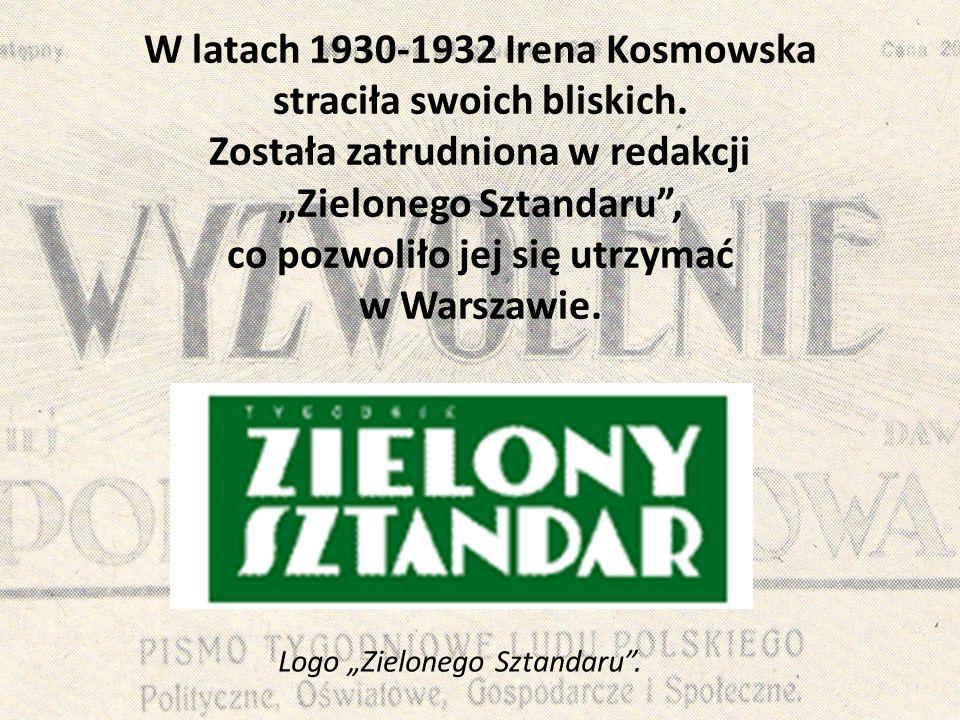 """W latach 1930-1932 Irena Kosmowska straciła swoich bliskich. Została zatrudniona w redakcji """"Zielonego Sztandaru"""", co pozwoliło jej się utrzymać w War"""