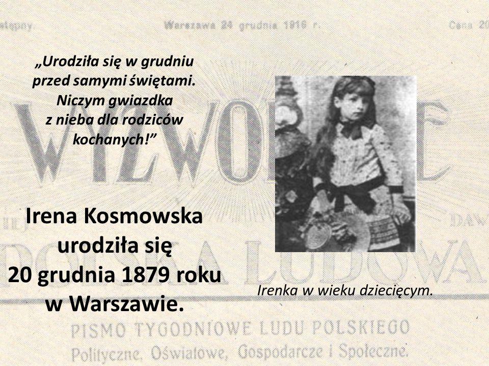 """""""Urodziła się w grudniu przed samymi świętami. Niczym gwiazdka z nieba dla rodziców kochanych!"""" Irena Kosmowska urodziła się 20 grudnia 1879 roku w Wa"""