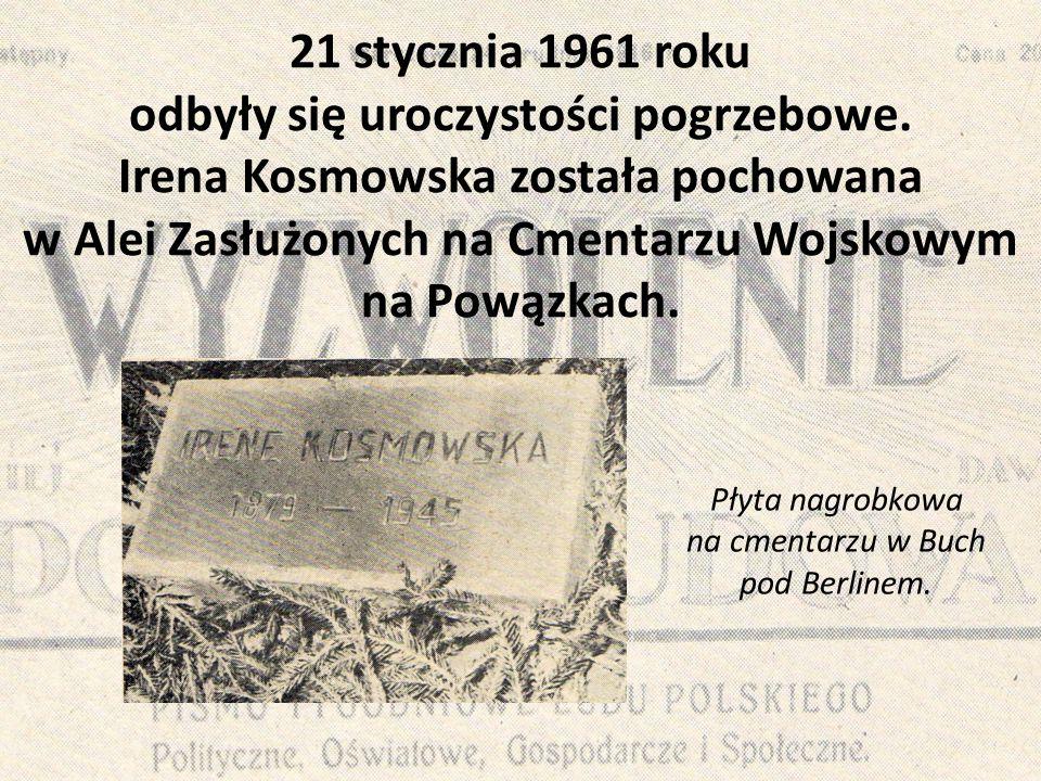 21 stycznia 1961 roku odbyły się uroczystości pogrzebowe. Irena Kosmowska została pochowana w Alei Zasłużonych na Cmentarzu Wojskowym na Powązkach. Pł