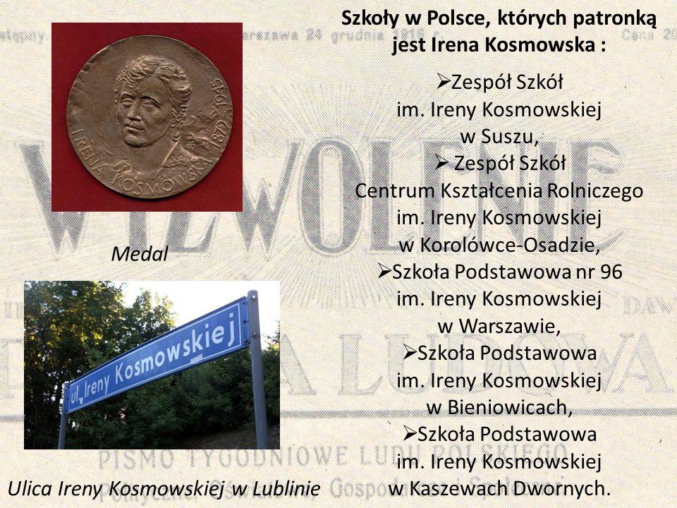 Medal Ulica Ireny Kosmowskiej w Lublinie Szkoły w Polsce, których patronką jest Irena Kosmowska :  Zespół Szkół im. Ireny Kosmowskiej w Suszu,  Zesp