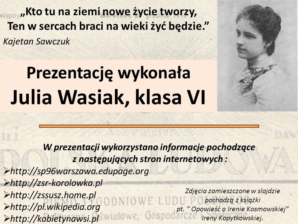"""""""Kto tu na ziemi nowe życie tworzy, Ten w sercach braci na wieki żyć będzie."""" Kajetan Sawczuk Prezentację wykonała Julia Wasiak, klasa VI W prezentacj"""