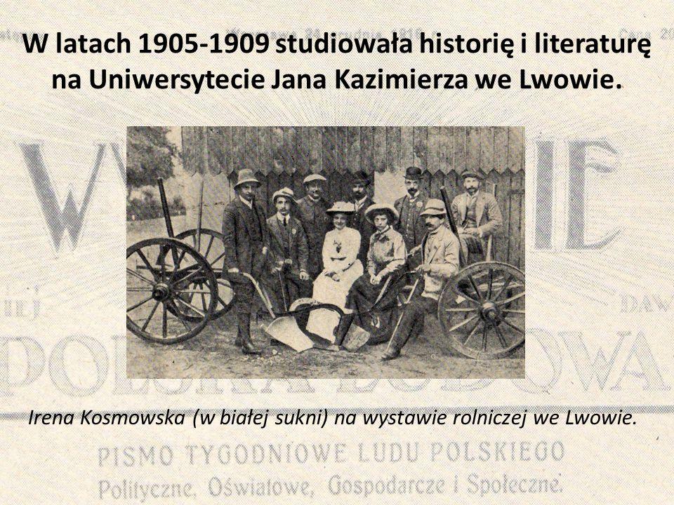 W latach 1905-1909 studiowała historię i literaturę na Uniwersytecie Jana Kazimierza we Lwowie. Irena Kosmowska (w białej sukni) na wystawie rolniczej