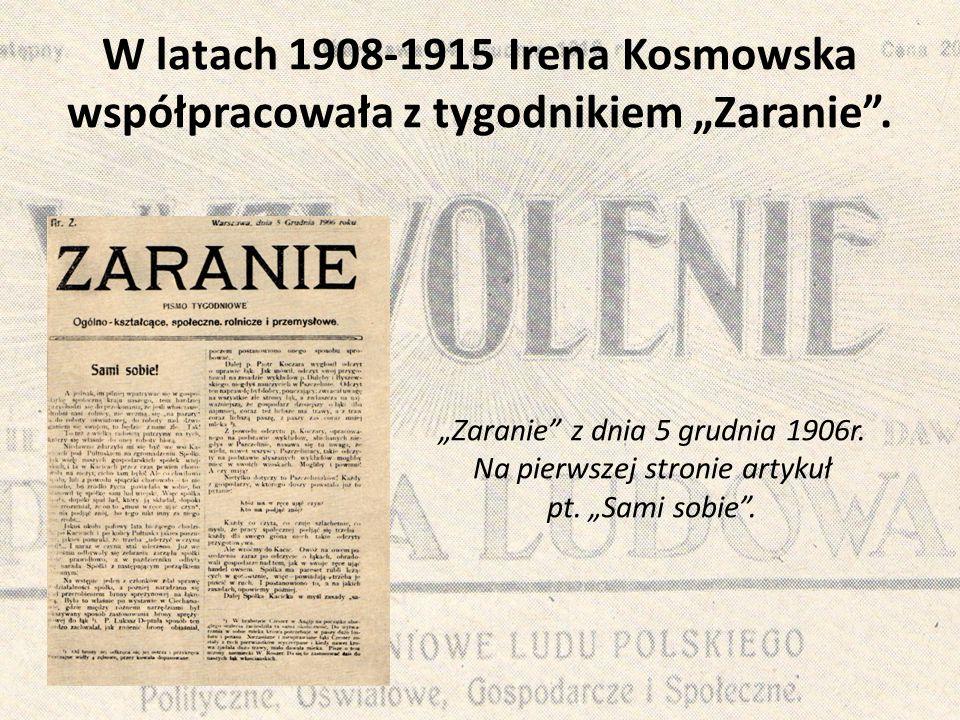 """W latach 1908-1915 Irena Kosmowska współpracowała z tygodnikiem """"Zaranie"""". """"Zaranie"""" z dnia 5 grudnia 1906r. Na pierwszej stronie artykuł pt. """"Sami so"""