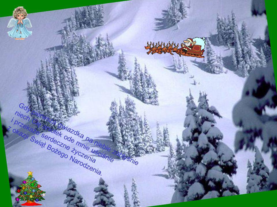 Gdy pierwsza gwiazdka na niebie zabłyśnie niech Cię aniołek ode mnie uściśnie i przekaże serdeczne życzenia z okazji Świąt Bożego Narodzenia.